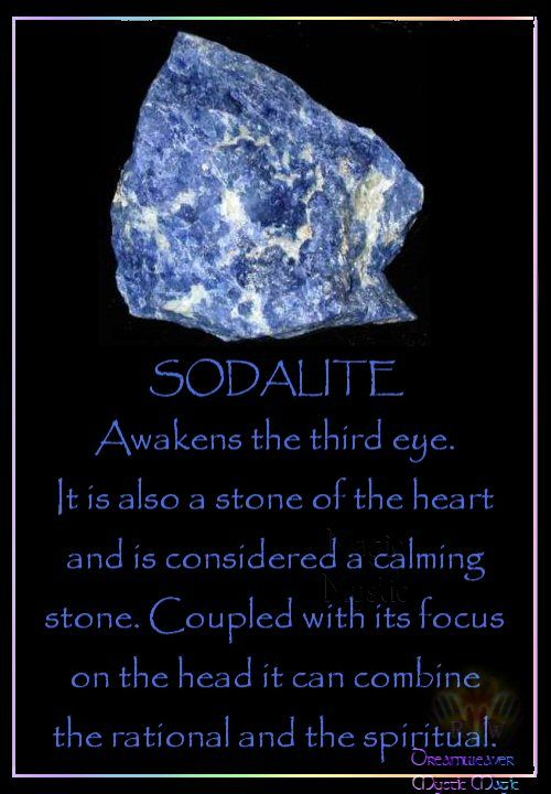 SODALITE Awaken the third eye. It is also a stone of the heart and is considered a calming stone. Coupled with its focus on the head it can combine the rational and the spiritual.