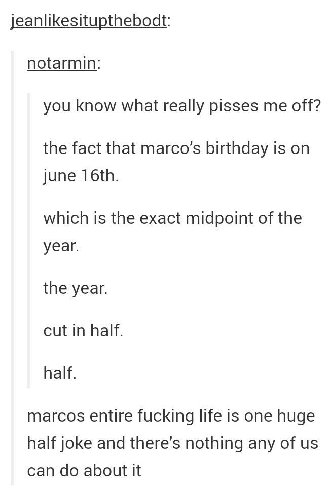 *laughs* ((STOP LAUGHING, MARCO. THEY ARE RUINING YOUR LIFE *Pets Marcos head*))<- I'm not even in this fandom and I know the fandom just makes a bunch of dead people puns...
