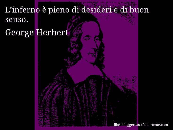 Aforisma di George Herbert : L'inferno è pieno di desideri e di buon senso.