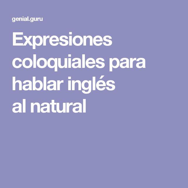 Expresiones Coloquiales Para Hablar Ingles Al Natural