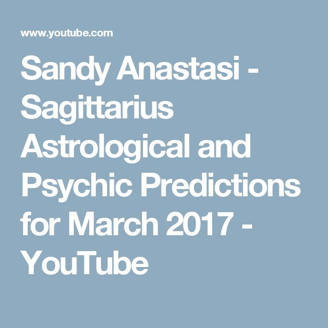 Sandy Anastasi - Sagittarius Astrological and Psychic Predictions for March 2017 - YouTube