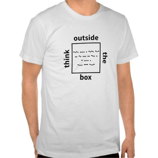 Think outside the box - check inside the box (in morse code) - a funny geeky/nerdy, but also general wisdom/philosophical twist on this saying - customizable - you can change the text (in morse code) inside the box, the font, color, etc - design for light colored clothing
