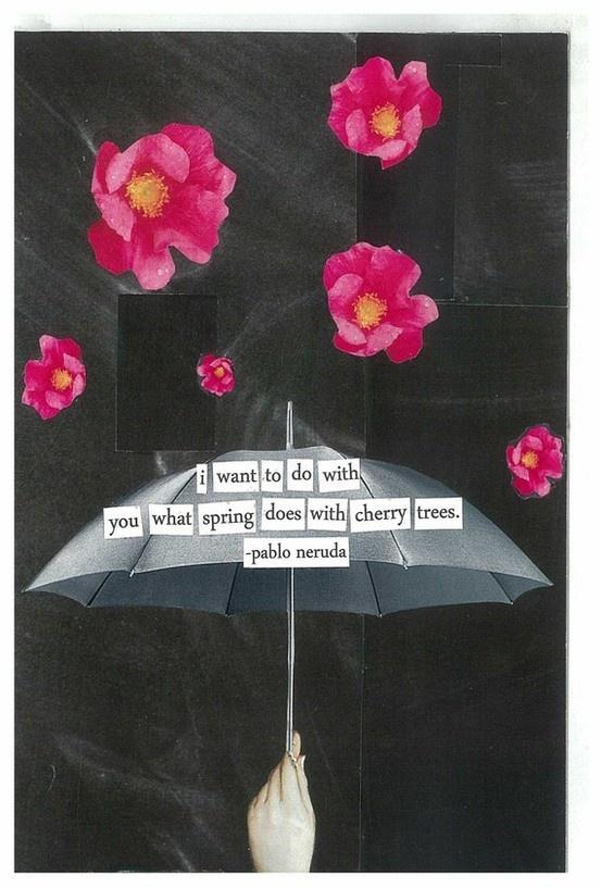 """""""Quiero hacer contigo lo que la primavera hace con los cerezos"""" (Poema XIV. Pablo Neruda)"""