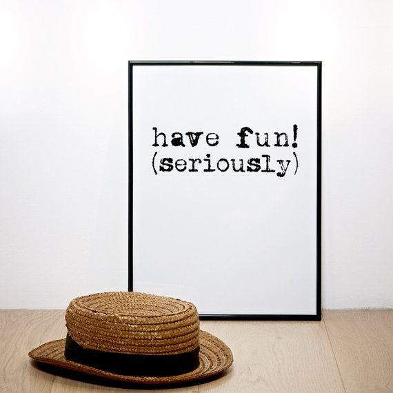 Have fun seriously Funny print Quote poster Typography by coniLab