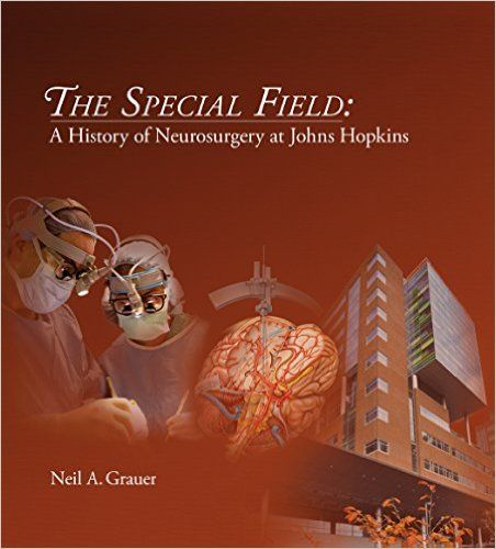 The Special Field: A History Of Neurosurgery At Johns Hopkins: Neil A.  Grauer