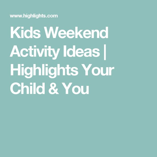 Kids Weekend Activity Ideas   Highlights Your Child & You