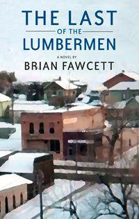 The Last of the Lumbermen (2013) Brian Fawcett novel http://en.wikipedia.org/wiki/Brian_Fawcett