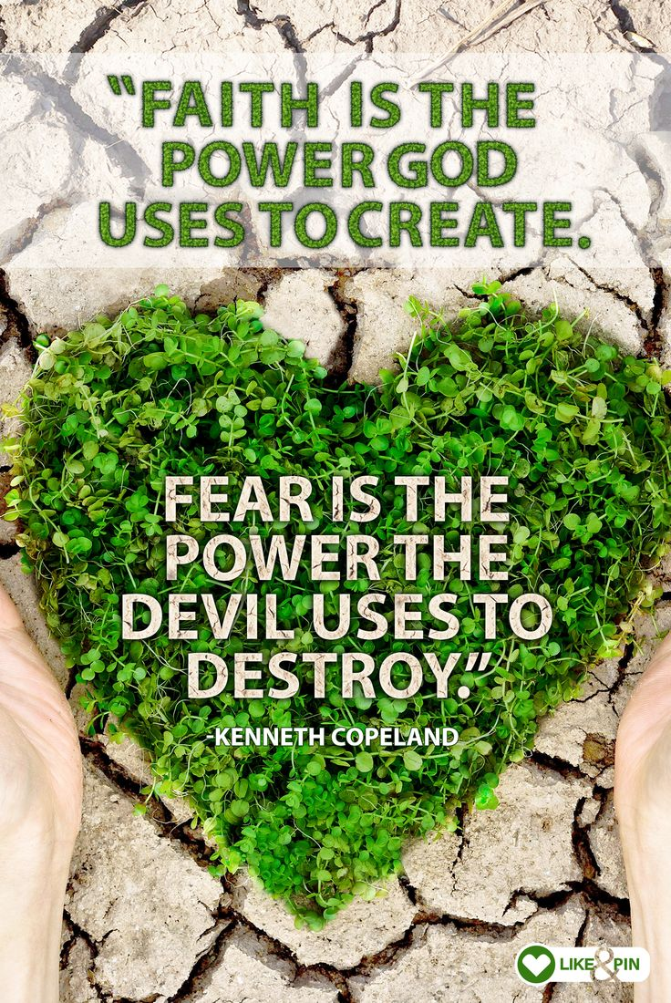 """Faith is the power God uses to create. Fear is the power the devil uses to destroy."" - Kenneth"