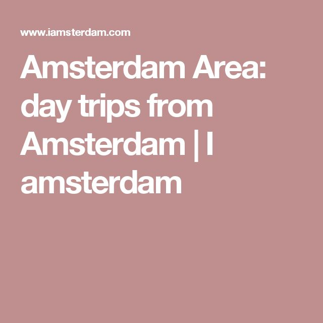 Amsterdam Area: day trips from Amsterdam | I amsterdam