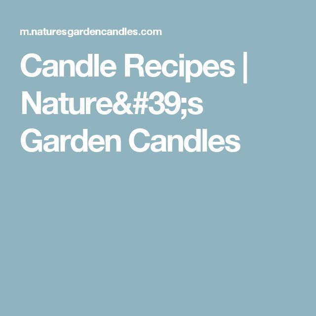 Candle Recipes   Nature's Garden Candles