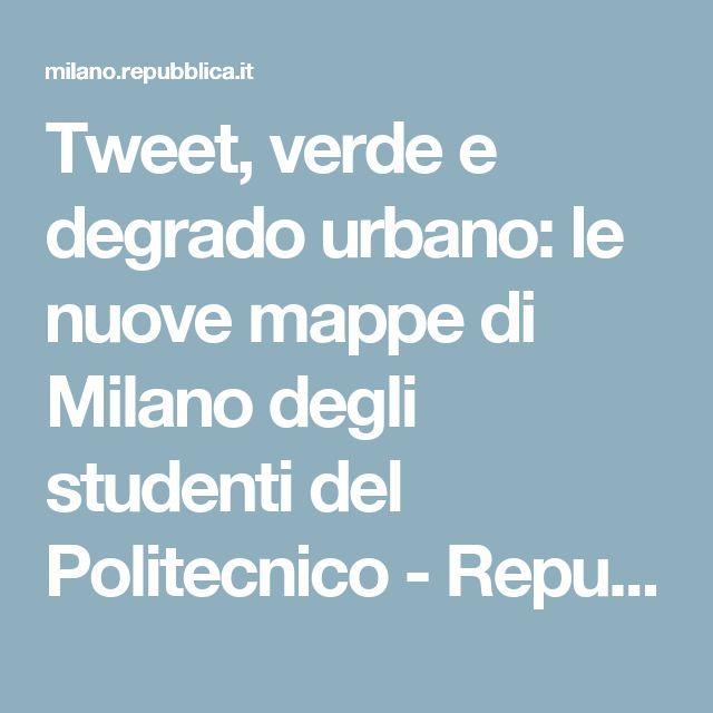 Tweet, verde e degrado urbano: le nuove mappe di Milano degli studenti del Politecnico - Repubblica.it