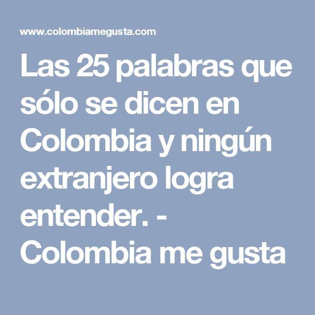 Las 25 palabras que sólo se dicen en Colombia y ningún extranjero logra entender. - Colombia me gusta