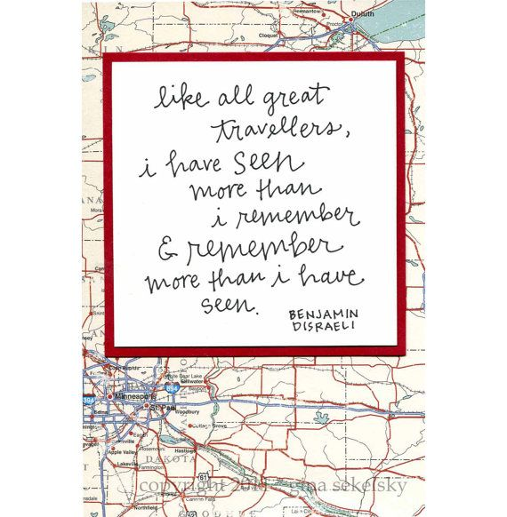 like all great travelers, i have seen more than i remember, & remember more than i have seen... ~benjamin disraeli