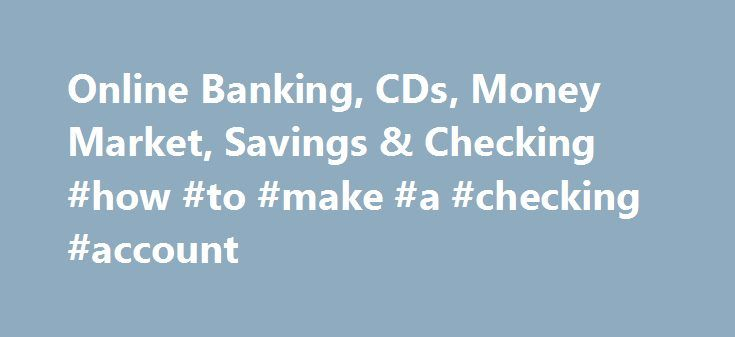Online Banking, CDs, Money Market, Savings & Checking #how #to #make #a #checking #account http://south-dakota.remmont.com/online-banking-cds-money-market-savings-checking-how-to-make-a-checking-account/  # Business Solutions Terms Privacy A few things you should know Ally Financial Inc. (NYSE: ALLY) is a leading digital financial services company and a top 25 U.S. financial holding company offering financial products for consumers, businesses, automotive dealers and corporate clients. Ally…