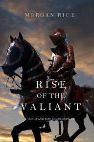 Rise of the Valiant By Morgan Rice - From a USA Today bestselling author: As her father prepares to fight for his people's freedom, Kyra must travel to the Tower of Ur to train under her uncle. But her journey will thrust her into untold danger…