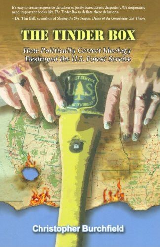 The Tinder Box: How Politically Correct Ideology Destroyed the U.S. Forest Service