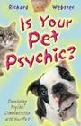Is Your Pet Psychic?: Developing Psychic Communication with Your Pet    Available in Store!