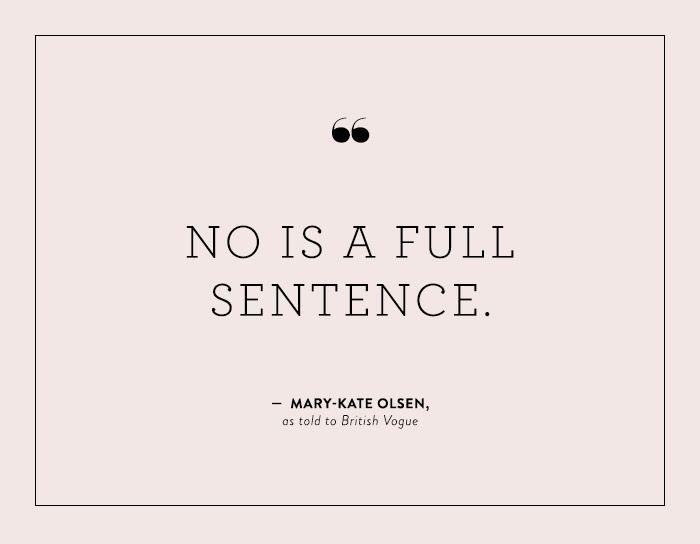 """No is a full sentence."" - Mary-Kate Olsen"