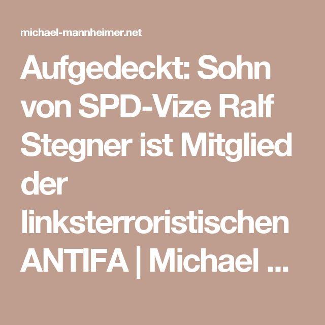 Aufgedeckt: Sohn von SPD-Vize Ralf Stegner ist Mitglied der linksterroristischen ANTIFA   Michael Mannheimer Blog