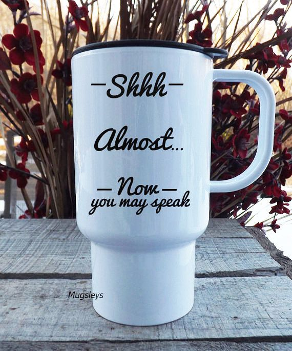 Shhh Coffee Travel Mug Now You May Speak - Funny Mugs - Tea Mug - Monday Mornings, Grumpy, Coworker and Mom gifts by Mugsleys on Etsy