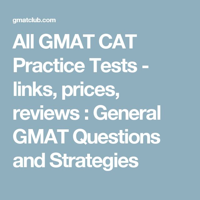 All GMAT CAT Practice Tests - links, prices, reviews : General GMAT Questions and Strategies