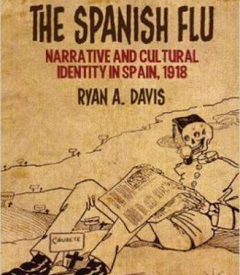 The Spanish Flu: Narrative And Cultural Identity In Spain 1918 PDF