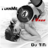 """Turn Me ON - Free Download by Dj-Titi """"Shanghai"""" on SoundCloud"""