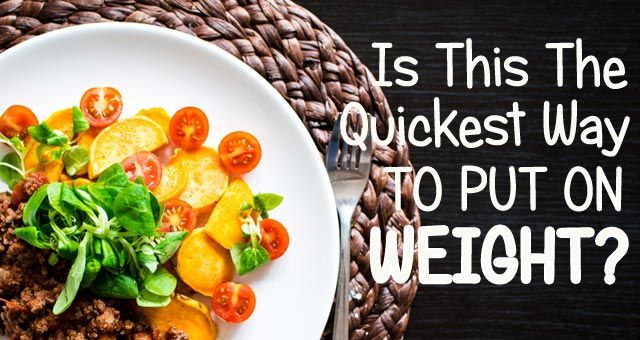 Is This The Quickest Way To Put On Weight?