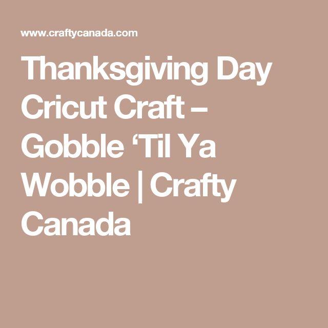 Thanksgiving Day Cricut Craft – Gobble 'Til Ya Wobble | Crafty Canada