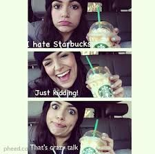 I have been wanting starbucks SO MUCH!!! Last time I had one was like.. Yesterday morning. UGH -brianna