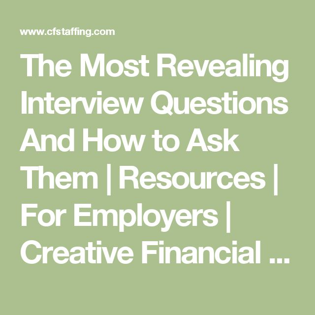 The Most Revealing Interview Questions And How to Ask Them   Resources   For Employers   Creative Financial Staffing