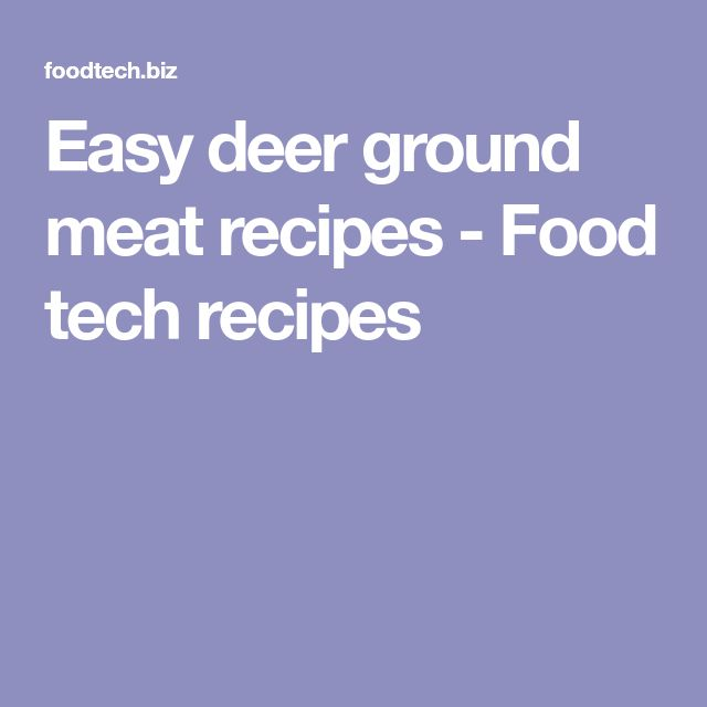 Easy deer ground meat recipes - Food tech recipes