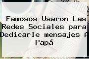 http://tecnoautos.com/wp-content/uploads/imagenes/tendencias/thumbs/famosos-usaron-las-redes-sociales-para-dedicarle-mensajes-a-papa.jpg Mensajes Para Papa. Famosos usaron las redes sociales para dedicarle mensajes a Papá, Enlaces, Imágenes, Videos y Tweets - http://tecnoautos.com/actualidad/mensajes-para-papa-famosos-usaron-las-redes-sociales-para-dedicarle-mensajes-a-papa/
