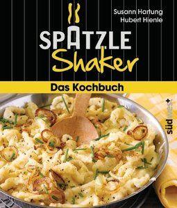 Das Spätzle-Shaker-Kochbuch
