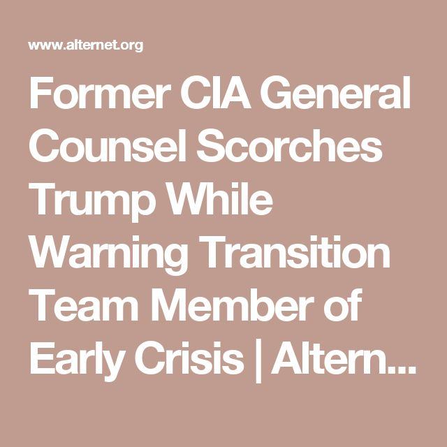 Former CIA General Counsel Scorches Trump While Warning Transition Team Member of Early Crisis | Alternet