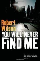 You Will Never Find Me By Robert Wilson - Charlie Boxer messed up his family life. First the army, then the police, then high-stakes kidnap and recovery, his ex-wife and daughter learnt to live without him as his work took him places no man can come back from unscarred.  Trying to rebuild a relationship with Amy, his teenage daughter, hasn't been easy. But Charlie only realises just how wrong things have gone when he finds her empty room and a note: You will never find me.