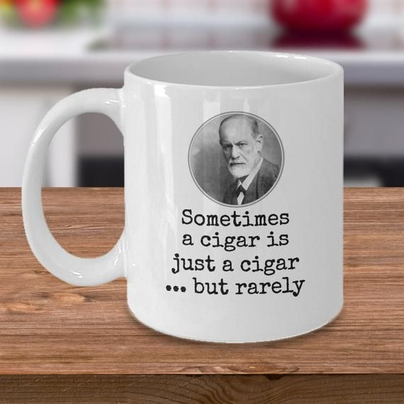Psychology Coffee Mug Sometime A Cigar Is Just A Cigar Etsy Mugs Funny Cups Cup Gifts