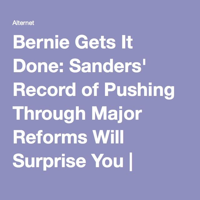 Bernie Gets It Done: Sanders' Record of Pushing Through Major Reforms Will Surprise You | Alternet