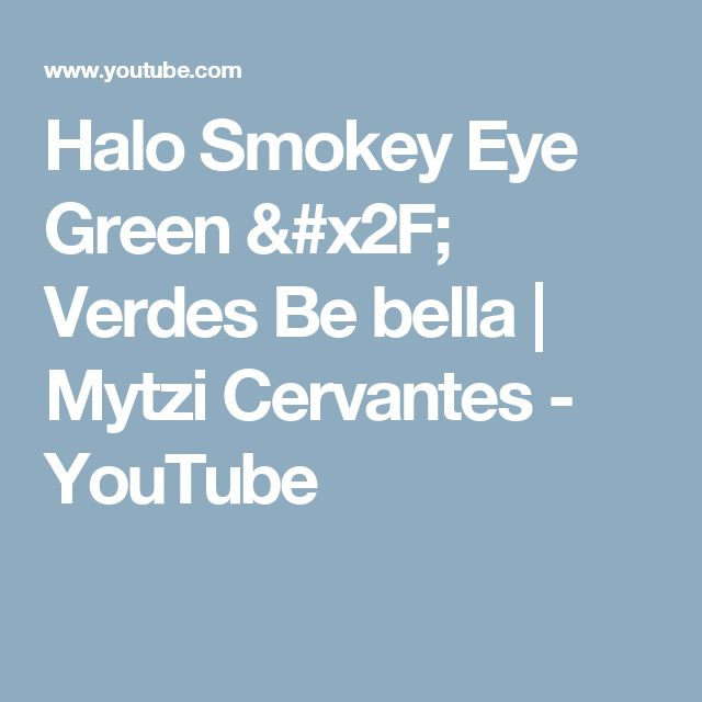 Halo Smokey Eye Green / Verdes Be bella | Mytzi Cervantes - YouTube