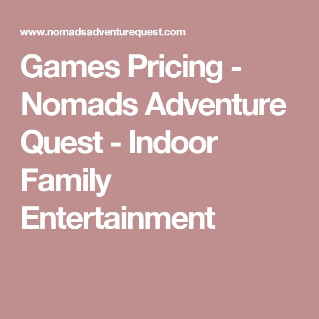 Games Pricing - Nomads Adventure Quest - Indoor Family Entertainment
