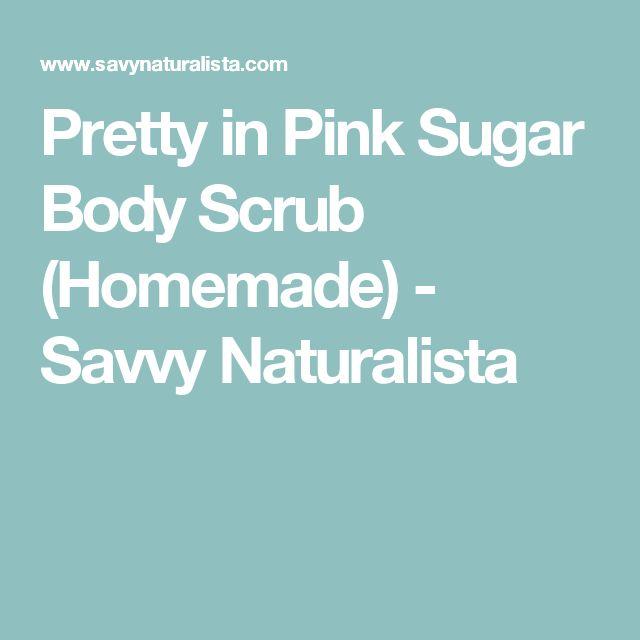 Pretty in Pink Sugar Body Scrub (Homemade) - Savvy Naturalista