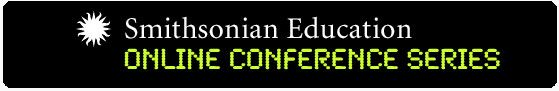 Archive of all past Smithsonian Online Education Conferences | Highlights include: Shout Learning (Environmental Science from Multiple Perspectives), Problem Solving with Smithsonian Experts, and Climate Change