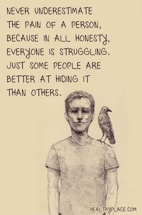 Mental health stigma quote: Never underestimate the pain of a person, because…