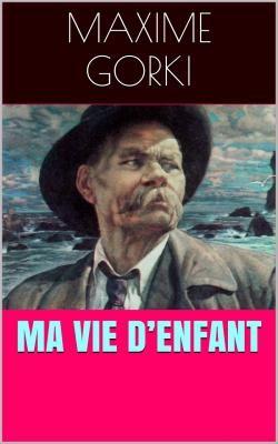 Ma vie d'enfant est un roman autobiographique de l'enfance malheureuse et douloureuse de l'écrivain russe Maxime Gorki (1868 – 1936).