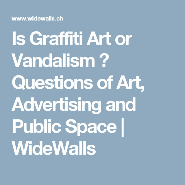 Is Graffiti Art or Vandalism ? Questions of Art, Advertising and Public Space | WideWalls
