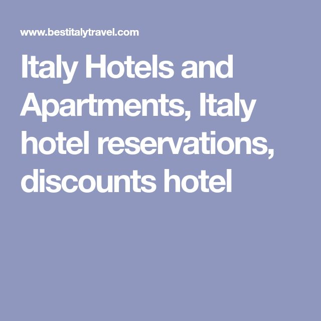 Italy Hotels and Apartments, Italy hotel reservations, discounts hotel