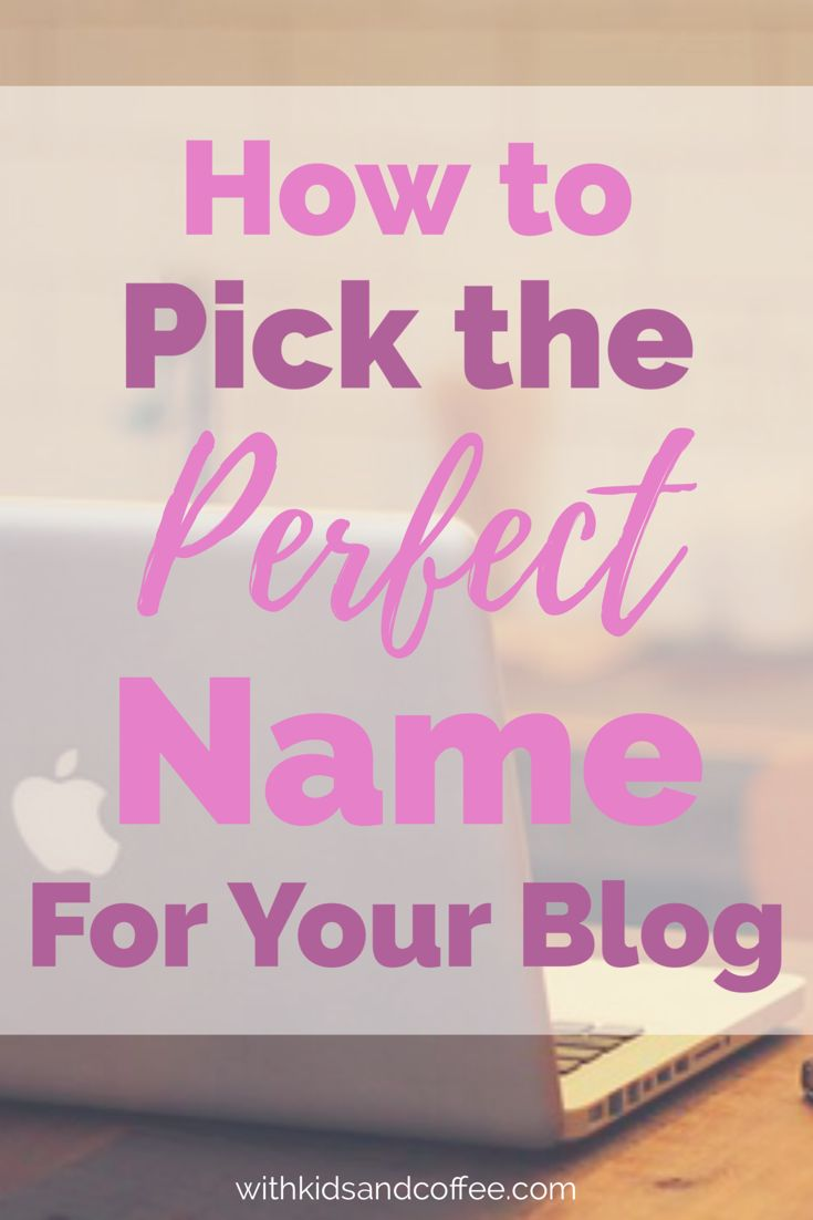 How To Pick the Perfect Name for Your Blog | One of the most important decisions you'll ever make as a new blogger is the name of your blog. If you're trying to pick a domain name and don't have a clue where to start, these tips will help you out!
