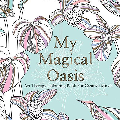 MY MAGICAL OASIS Art Therapy Coloring Book For Creative Minds By Eglantine De La Fontaine