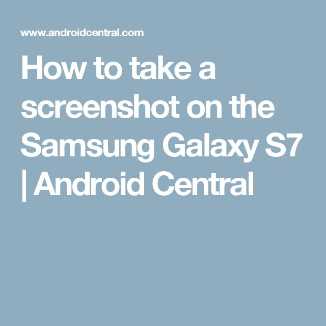 How to take a screenshot on the Samsung Galaxy S7 | Android Central