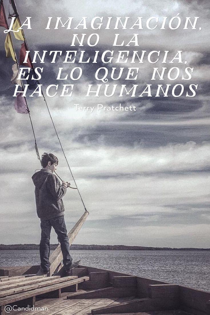 """""""La #Imaginacion, no la #Inteligencia, es lo que nos hace #Humanos"""". #TerryPratchett #FrasesCelebres #Humanidad @candidman"""